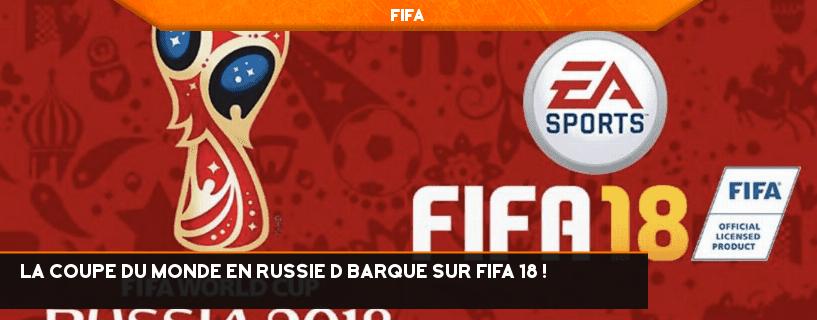 La Coupe du Monde en Russie débarque sur FIFA 18!