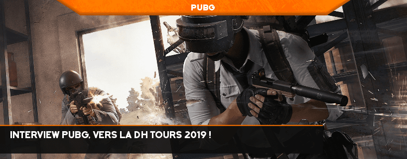 Interview PUBG, vers la DH Tours 2019 !